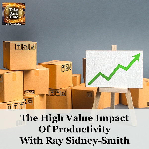 The High Value Impact Of Productivity With Ray Sidney-Smith