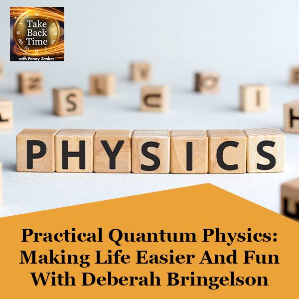 Practical Quantum Physics: Making Life Easier And Fun With Deberah Bringelson