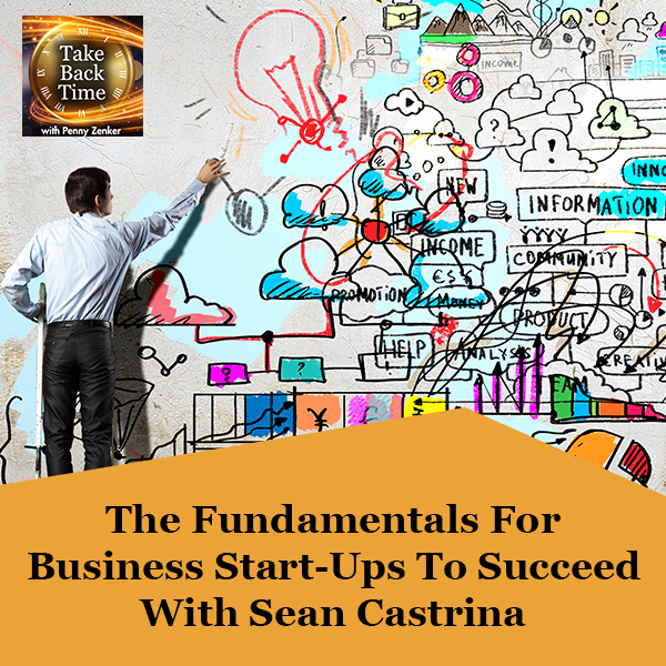 The Fundamentals For Business Start-Ups To Succeed With Sean Castrina