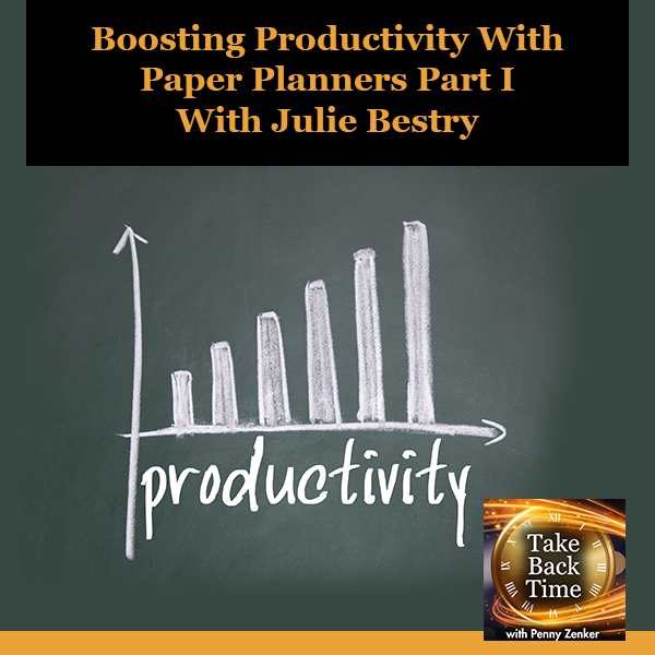 Boosting Productivity With Paper Planners Part I With Julie Bestry