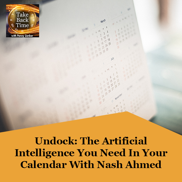 Undock: The Artificial Intelligence You Need In Your Calendar With Nash Ahmed