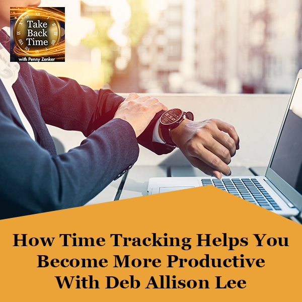 How Time Tracking Helps You Become More Productive With Deb Allison Lee