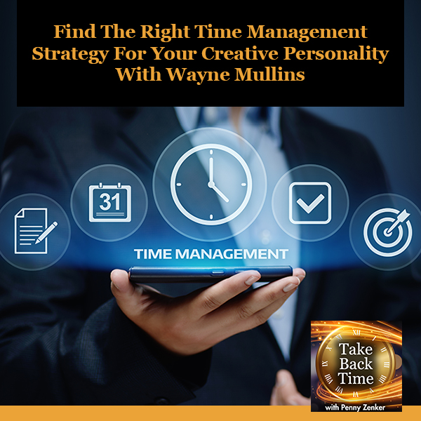 Find The Right Time Management Strategy For Your Creative Personality With Wayne Mullins