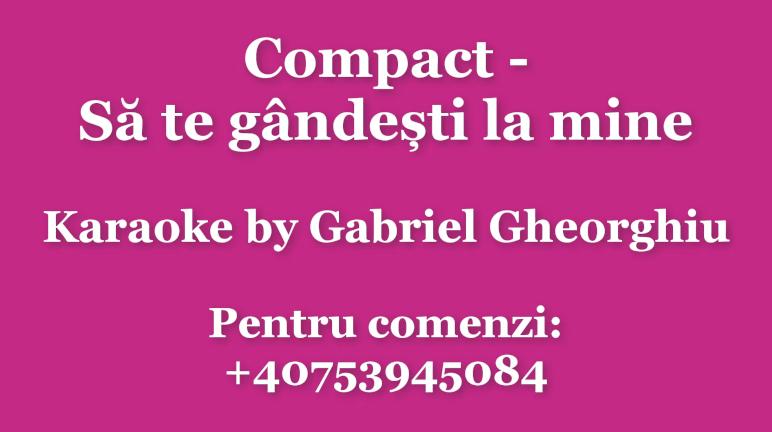 Sa te gandesti la mine – Compact – Karaoke Negativ Demo by Gabriel Gheorghiu