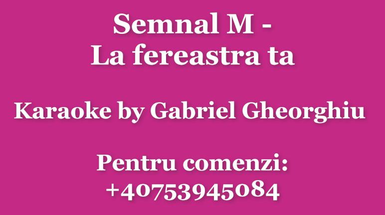La fereastra ta – Semnal M – Karaoke Negativ Demo by Gabriel Gheorghiu
