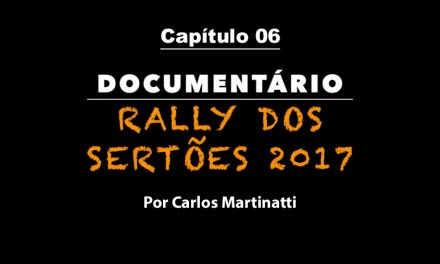 Capítulo 6 – VISTORIAS TÉCNICAS – Documentário Rally dos Sertões 2017 por Carlos Martinatti