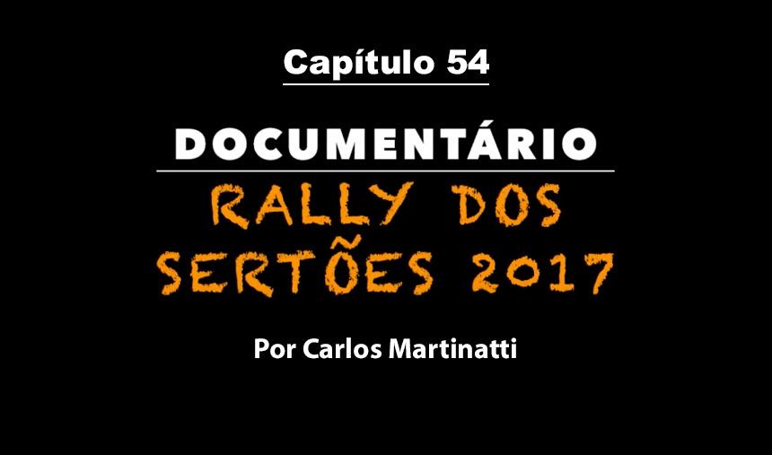Capítulo 54 – 100% DE PARTICIPAÇÃO – Documentário Rally dos Sertões 2017 por Carlos Martinatti