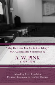 "Book Cover: ""May He Here Use Us to His Glory"": The Australian Sermons of A.W. Pink, 1925-1928"