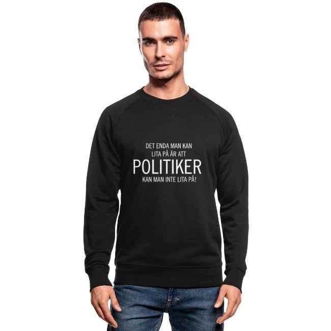 Det enda man kan lita på är att politiker kan man inte lite på - Ekologisk sweatshirt herr