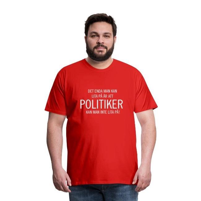 Det enda man kan lita på är att politiker kan man inte lite på - Premium T-shirt herr