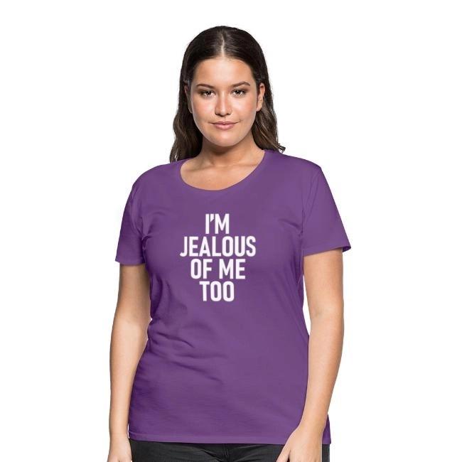 I'm jealous of me too - Premium T-shirt dam