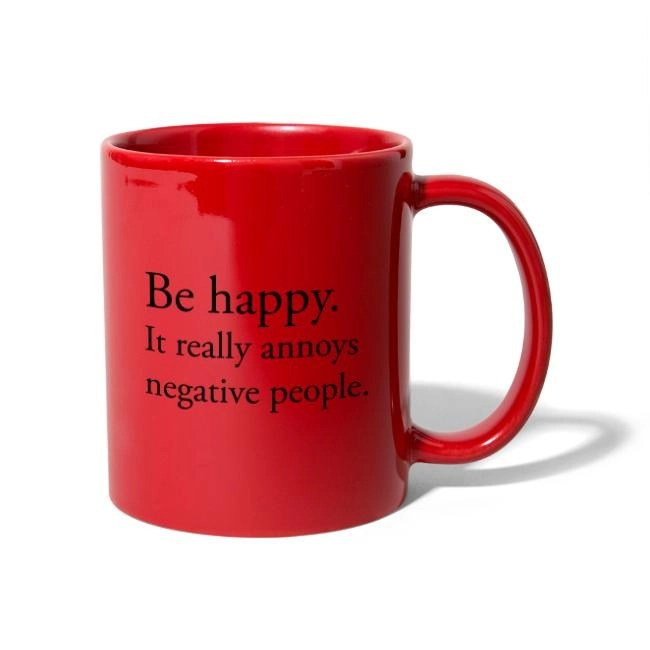 Be happy. It really annoys negative people. - Enfärgad mugg