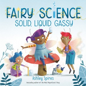 Fairy Science-Solid Liquid Gassy