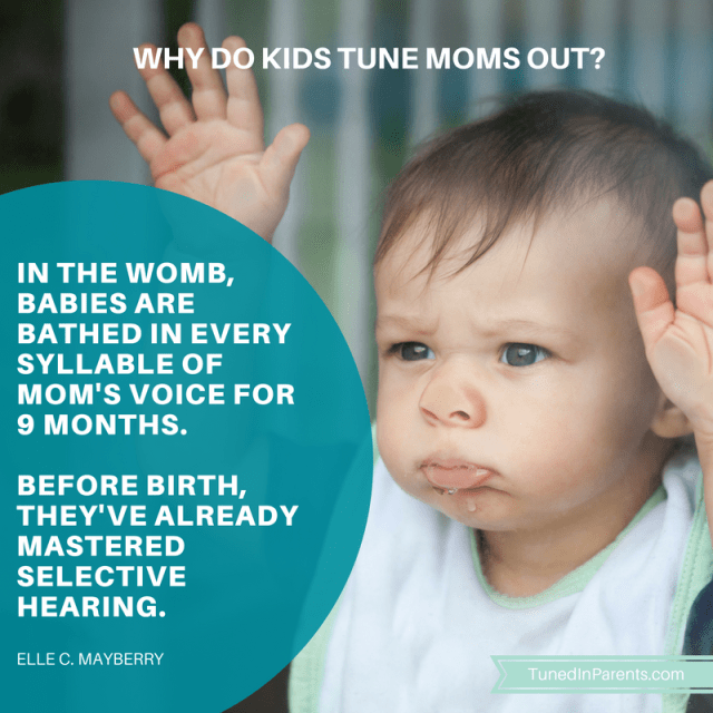 Tuned In Parents - Why kids tune moms out. Elle C. Mayberry quote, parenting humor