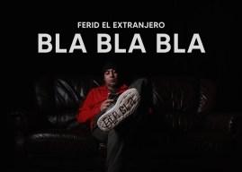 Ferid El Extranjero – Bla Bla Bla