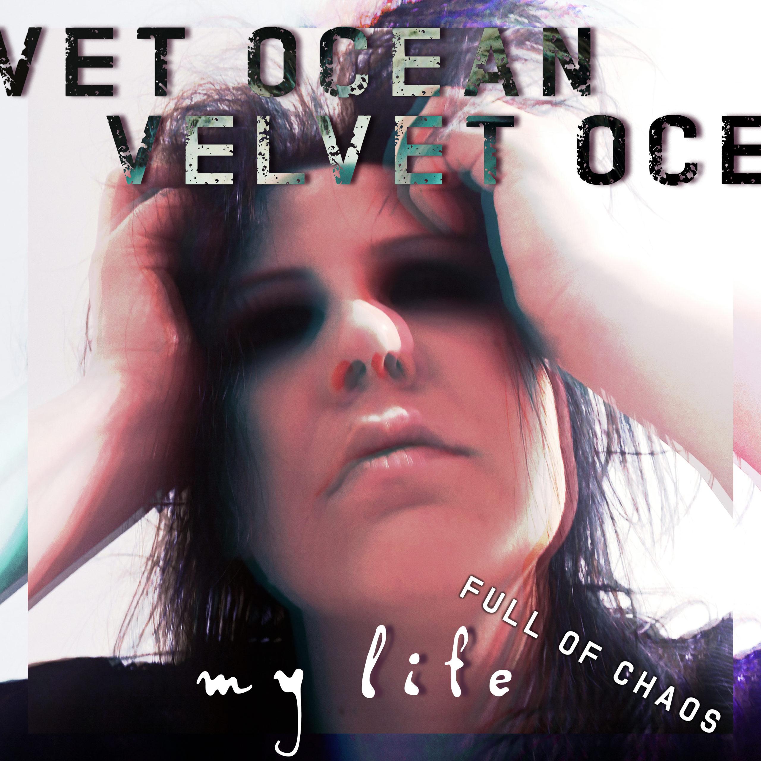 """Velvet Ocean release new single, """"My Life (Full of Chaos)"""""""