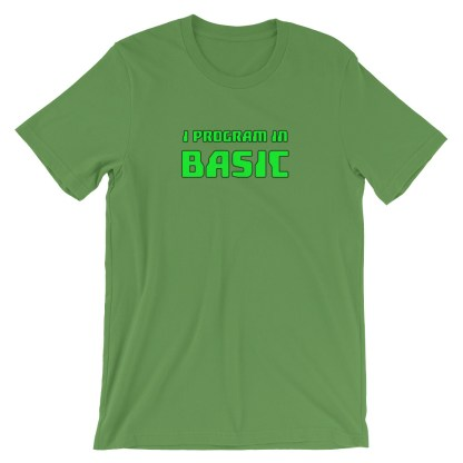 I Program in Basic - Basic Programming T-Shirt Green