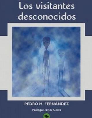 """Pedro M. Fernández. """"Los Visitantes Desconocidos"""""""