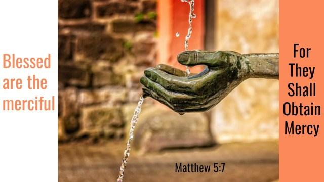 Merciful, Matthew 5:7; Blessed, Obtain Mercy; Beatitudes