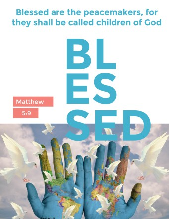 Blessed are the Peacemakers; Matthew 5:9; Peacemakers; Beatitudes; Blessed; Children of God