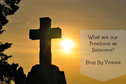 Believer's Freedoms; Blog by Yvonne; Created in God's image; Christian Living; Glory to God;