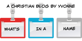 What's in a name? How did you get your name? Names Names of God
