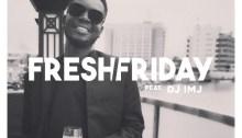 Fresh Friday with DJ IMJ