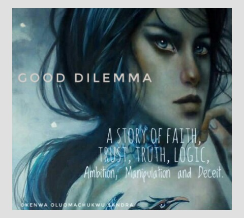 Good Dilemma [Part2] – A Fiction Story By Sandra Okenwa
