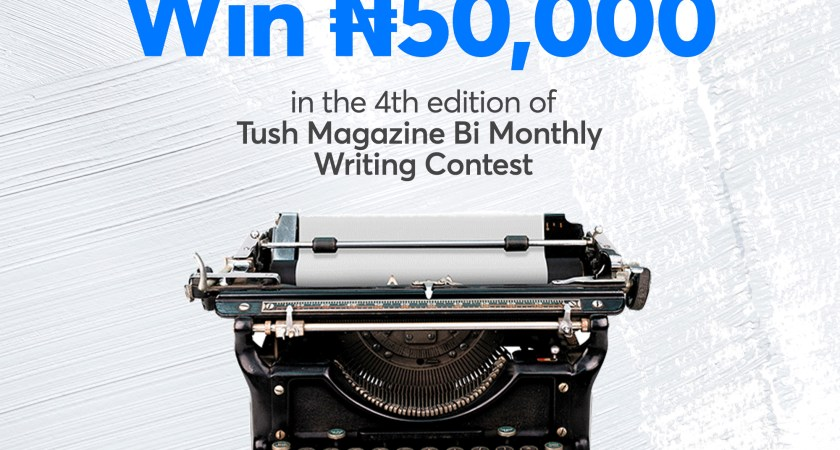 "Win 50k In The ""Tush Magazine Bi-monthly Writing Contest"" [4th Edition]"