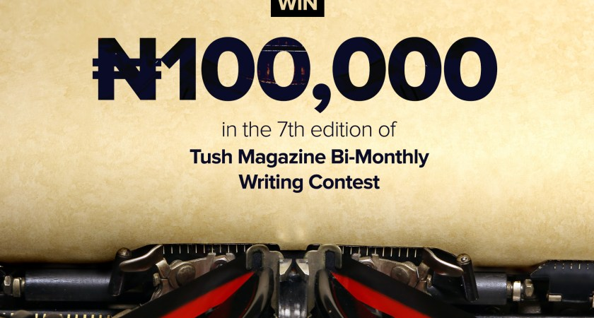 "100k Up For Grabs In The 7th ""Tush Magazine Bi-monthly Writing Contest"""