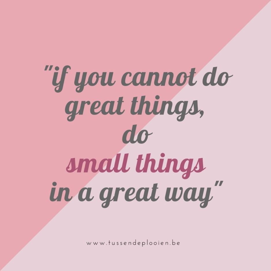 quote_if you cannot do great things, do small things in a great way