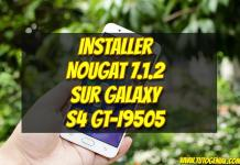 Installer Android Nougat 7.1.2 sur Samsung Galaxy S4 !