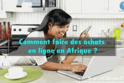 Comment faire des achats en ligne en Afrique ?