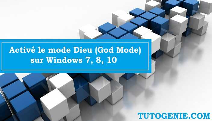 Activé le mode Dieu (God Mode) sur Windows 7, 8, 10