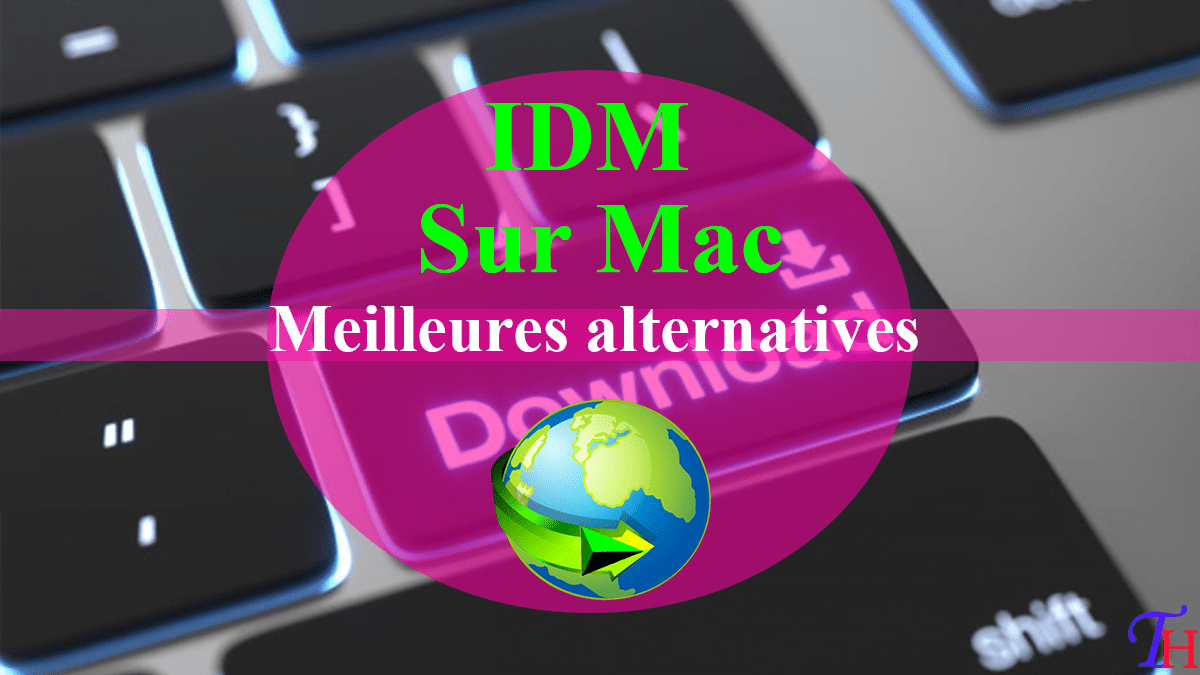 Top 5 des Meilleures Alternatives à IDM sur Mac