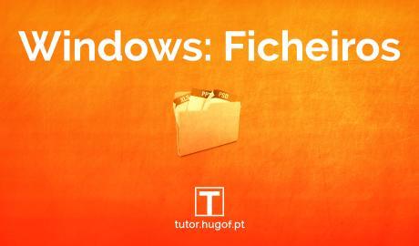 Windows: ficheiros e caraterísticas