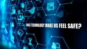 Does Technology Make Us Feel Safe