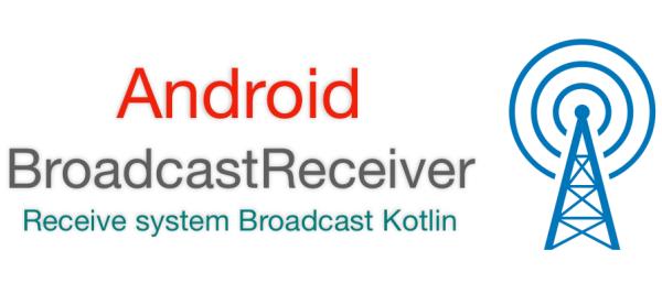 Android BroadcastReceiver | Receive Broadcast in Kotlin - EyeHunts