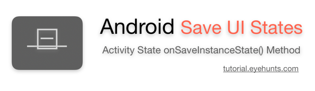 Save UI State Android Activity State onSaveInstanceState Method