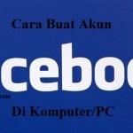 Cara Mudah Membuat Akun Facebook Baru Sampai Jadi