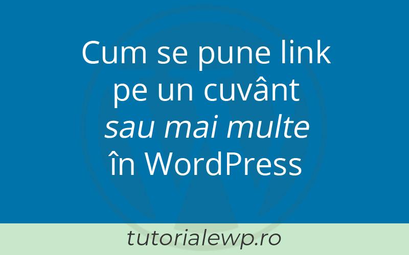 Cum se pune link pe un cuvânt, sau mai multe, în WordPress