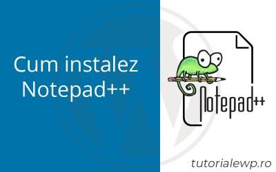 Cum instalez Notepad++