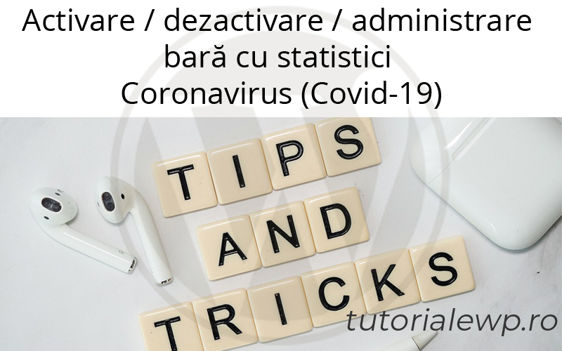 Activare / dezactivare / administrare bară cu statistici Coronavirus (Covid-19)