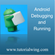 Tutorialwing android debugging and running