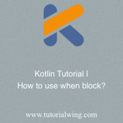 Tutorialwing When Block in Kotlin Tutorial With Example