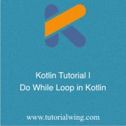 Tutorialwing - Kotlin do while loop or do while loop in kotlin