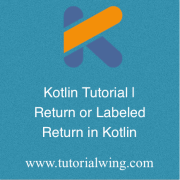 Tutorialwing - labeled return in kotlin or kotlin return or kotlin labeled return