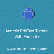 Tutorialwing Android EditText Tutorial Android Edittext Widget