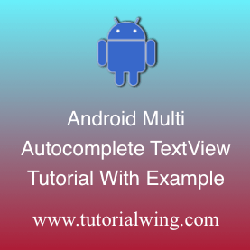 Android MultiAutoCompleteTextView Tutorial With Example