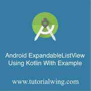 Tutorialwing Android ExpandableListView using kotlin example